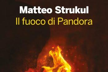 Il fuoco di Pandora, l'ultimo libro di Matteo Strukul